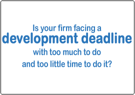 Is your firm facing a development deadline with too much to do and too little time to do it?